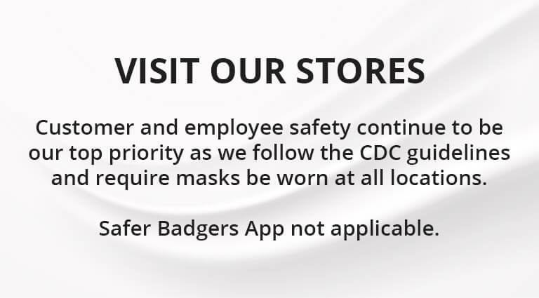 Customer and employee safety continue to be our top priority as we follow CDC guidelines and require masks to be worn at all locations. Safer Badgers App not applicable